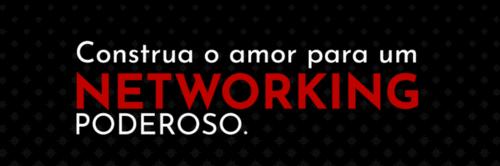 Construa o amor para um Networking poderoso!